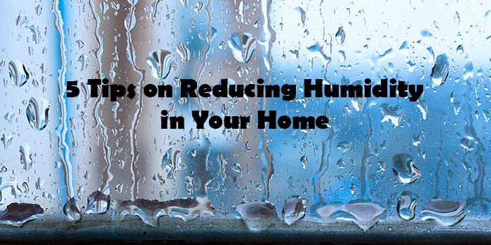 5 Tips on Reducing Humidity in Your Home