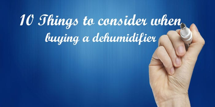 10 Things to Consider When Going to Buy A Dehumidifier